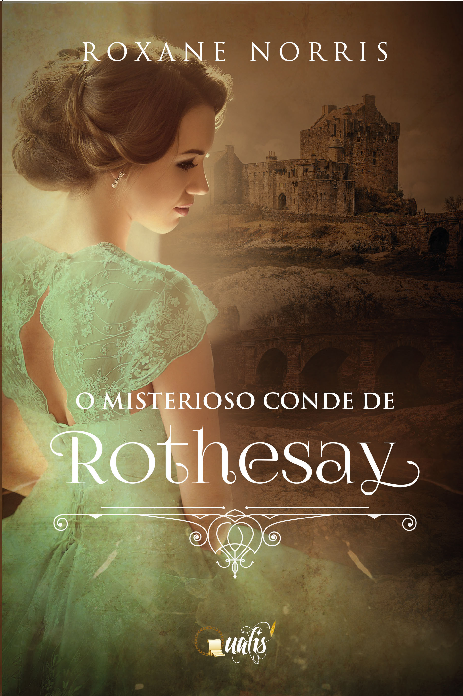 O Misterioso Conde de Rothesay – Roxane Norris – Editora Qualis