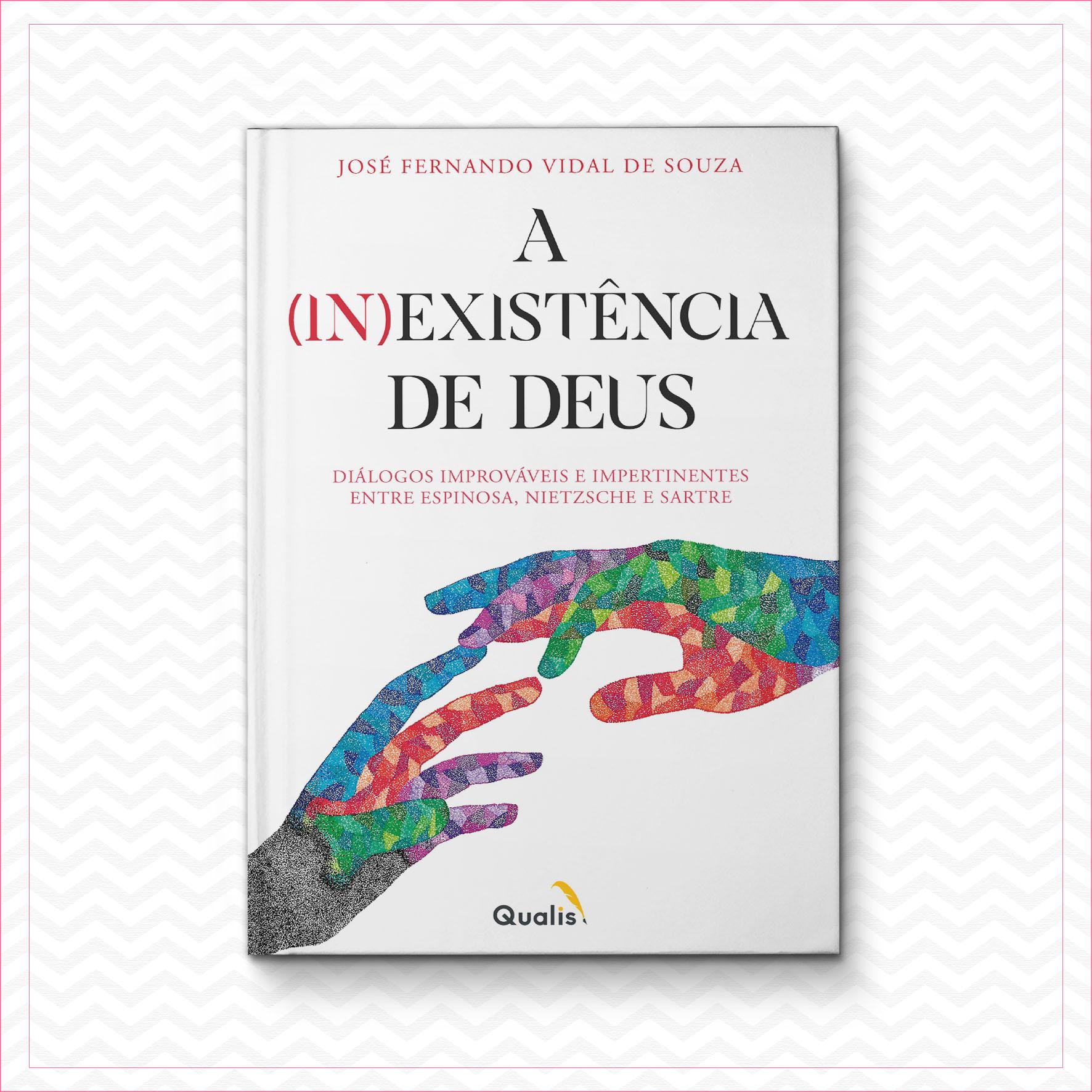 A (in)existência de Deus: Diálogos improváveis e impertinentes entre Espinosa, Nietzsche e Sartre – José Fernando Vidal de Souza