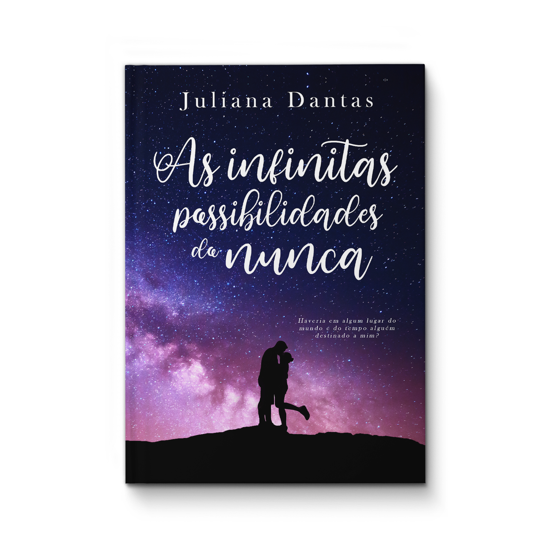 As infinitas possibilidades do nunca – Juliana Dantas