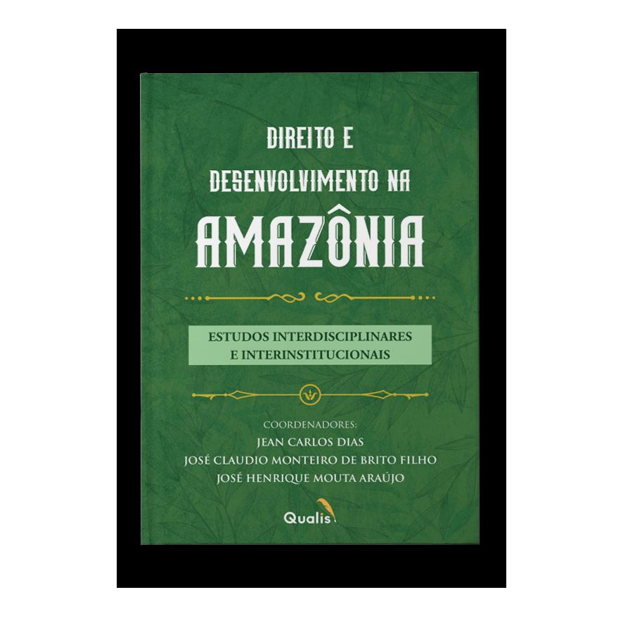Direito e desenvolvimento da Amazônia – Jean Carlos Dias, José Claudio Monteiro de Brito Filho, José Henrique Mouta Araújo
