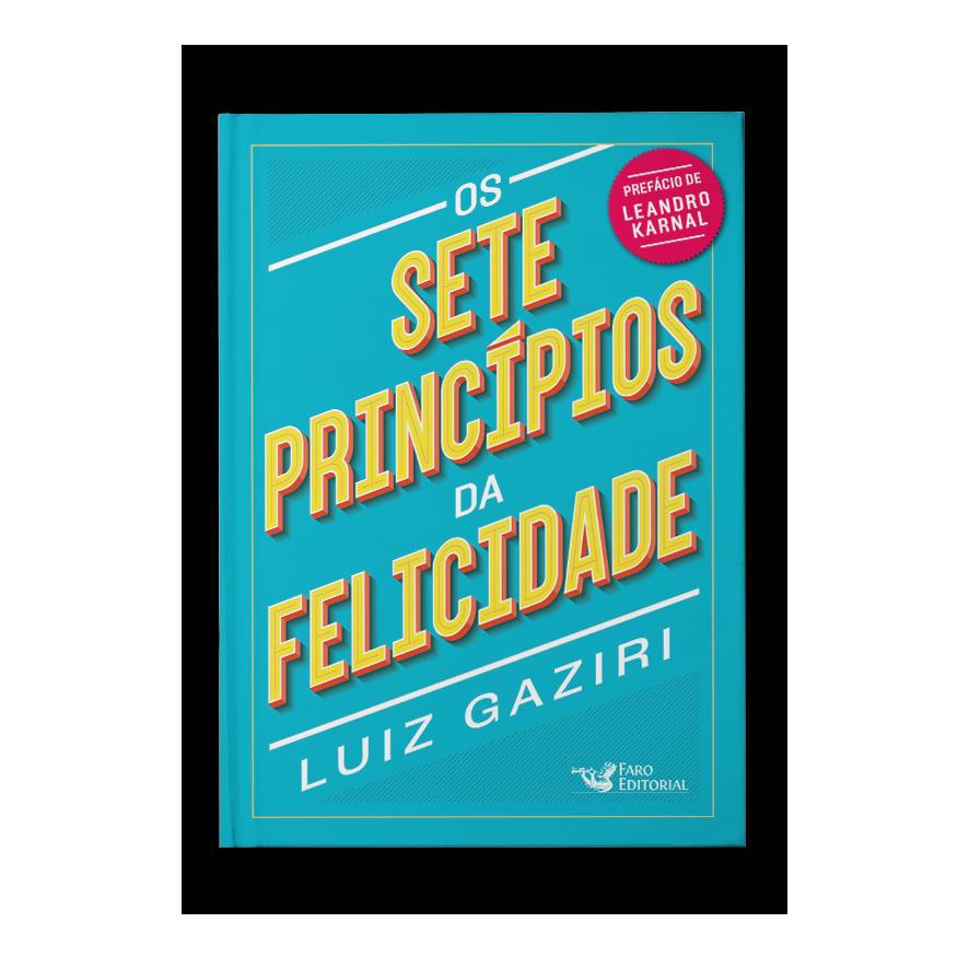 Os sete princípios da felicidade – Luiz Gaziri