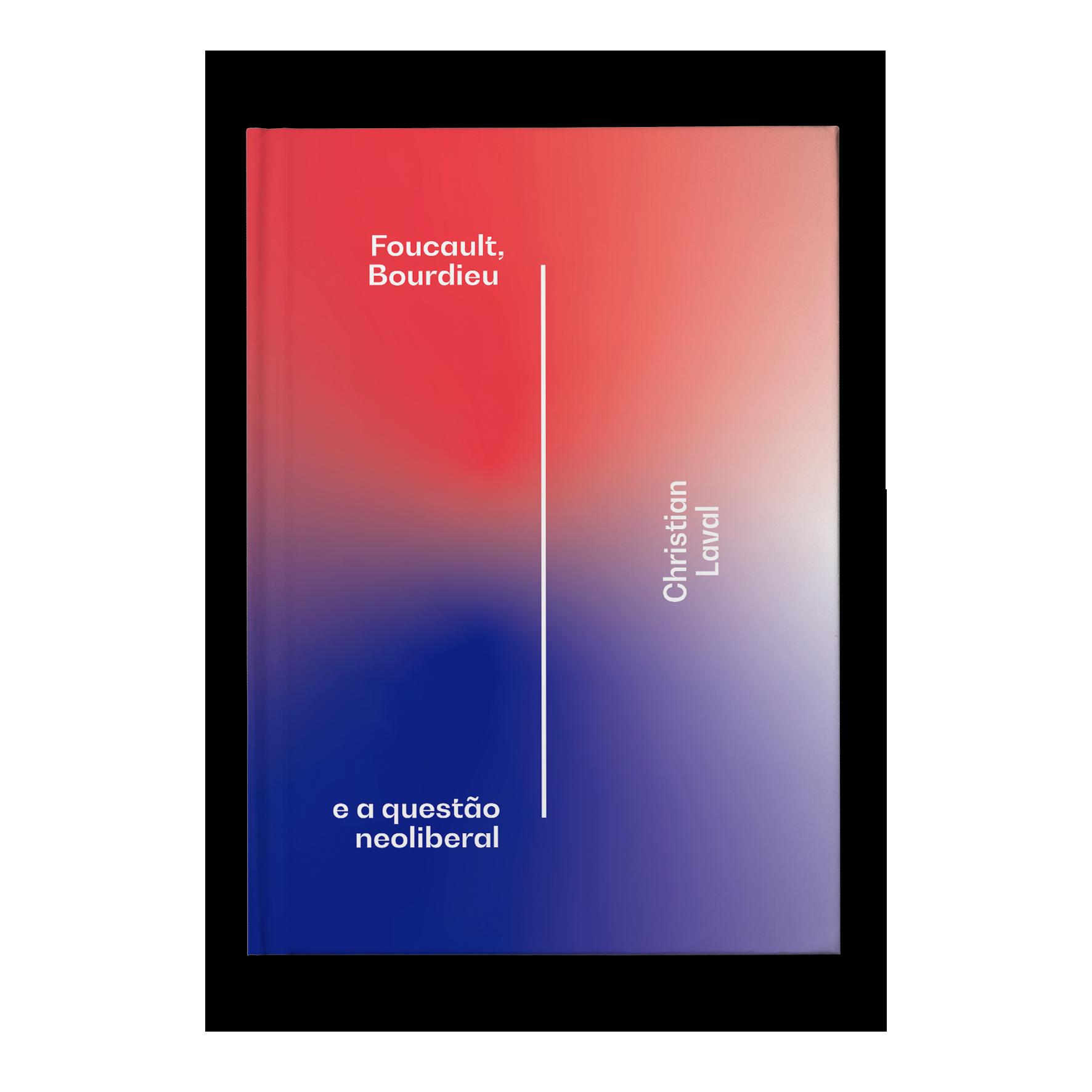 Foucault, Bourdieu e a questão neoliberal – Christian Laval